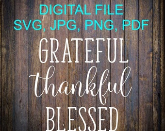 Grateful Thankful Blessed SVG File, Blessed SVG, Thankful, Silhouette, Silhouette Cut File, Cricut Cut File, Sign Stencil, DIY Vinyl Decal