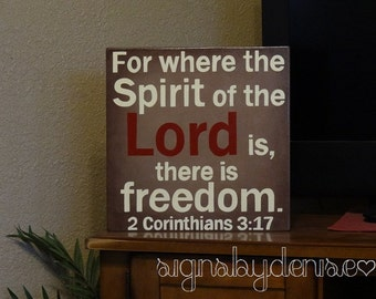 "2 Corinthians 3:17 Sign, Scripture Sign, For where the Spirit of the LORD is, there is freedom. 14"" x 14"" SignsbyDenise"