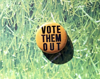 Vote Them Out- One Inch Pinback Button
