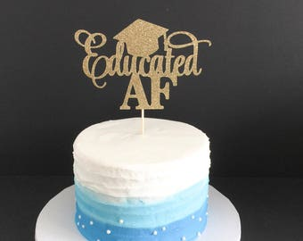 Educated AF Cake Topper, Grad 2017 Cake Topper, Graduation Cake Topper, Graduation Party Decorations, Congrats Grad, Graduation