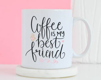 Coffee is my best friend Mug - Bestie cup mug, Gifts for him, Novelty mug, Unique mug, Coffee lover drinker, Gifts for her mugs
