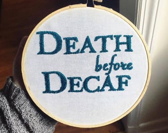 READY TO SHIP Death Before Decaf Embroidery Art Perfect Coffee or Tea Lover Gift