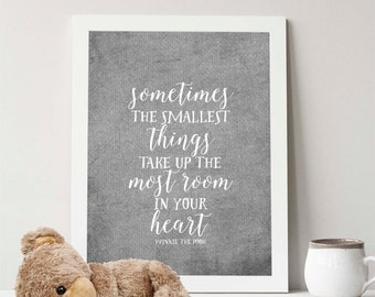 Instant Download, Sometimes the smallest things take up the most room in your heart, 5x7 & 8x10, children's print, Winnie the Pooh quote