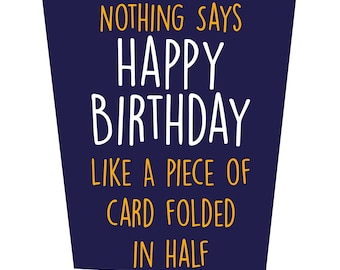 Nothing Says Happy Birthday Like A Piece Of Card Folded In Half Birthday Card