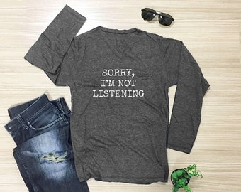 Sorry, I'm not listening shirt cute top women top slogan shirt hipster shirt cool tshirt women shirt men shirt long sleeve shirt size S M