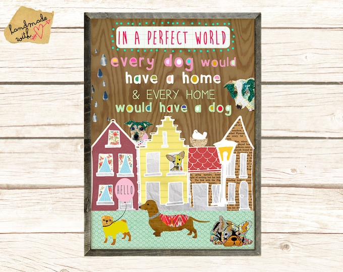 NEW A3 Size: Dog World, In a perfect world, every dog would have a home and every home would have a dog!