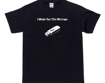I Made You this Mixtape T Shirt