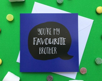 You're my favourite brother birthday card, happy birthday card, birthday card brother, brother and sister, 13.5cm square