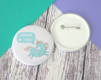 I believe in you unicorn quote badges (25mm, 45mm or 58mm), keyrings (45mm or 58mm) and pocket mirrors (58mm)