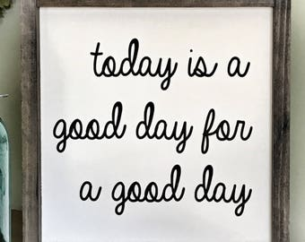 Today is a good day sign ~ wood sign ~ rustic ~ farmhouse ~