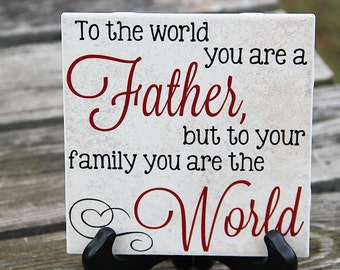 To the World you are a Father...Father's Day Tile