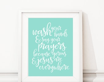 Wash Your Hands & Say Your Prayers Because Germs and Jesus are Everywhere. Bathroom Decor. Bathroom Art. Inspirational Quote Wall Art. S-443