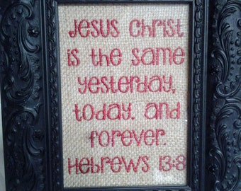 Jesus Christ Scripture Bible Verse Wedding Gift Embroidered Burlap Signs Gift Jesus Christ The Same Yesterday Today and Forever Hebrews 13:8