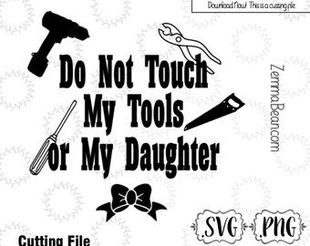 Fathers day svg - Do not touch my tools or my daughter CUTTING file. .SVG, .PNG Silhouette studio-cutting file- commercial use
