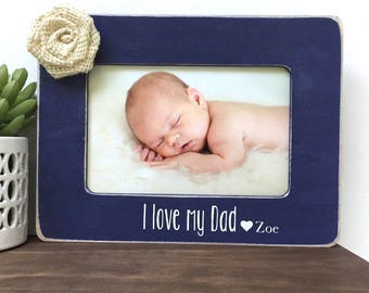 I love my Dad Custom Picture Frame Gift // Personalized Gift // Baby Gift // Father's Day Gift // Gift from Child // For Dad