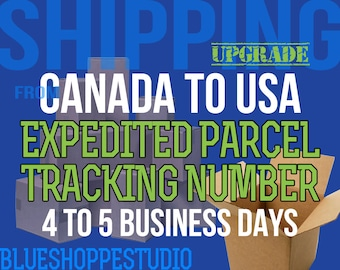 Shipping Upgrade Canada to USA Expedited Parcel with Tracking Number 4 to 5 Business Days for BlueShoppeStudio Customers