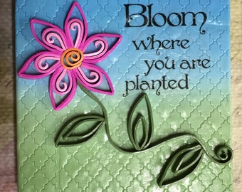 Quilling Wall Art - Polymer Clay - Bloom Where You Are Planted - Mixed Media Art Piece - MMA0001-16