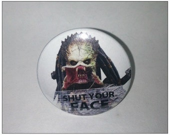 "Shut Your Face Predator - 1.25"" or 1.5"" - Pinback Button - Magnet - Keychain"