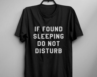 If found sleeping do not disturb funny tshirt tumblr graphic tee women tshirt with saying shirt for teen gift for her women tshirt
