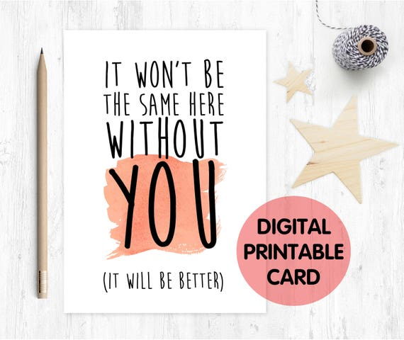 PRINTABLE leaving card, sorry you're leaving card, goodbye card, moving house card, new job card, it wont be the same here without you