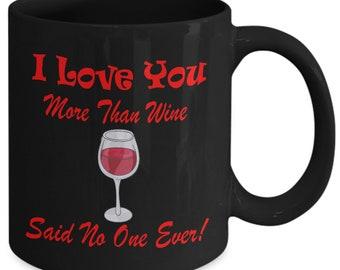 I Love You More Than Wine Said No One Ever Coffee Mug