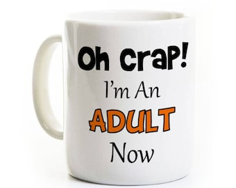 Oh Crap I'm an Adult Now Coffee Mug - Orange - 18 Years Old 18th Birthday Gift Teenager - Personalized - 21st - Graduation
