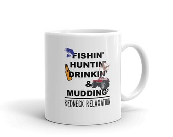 Fishing And Drinking Coffee Mug, Fishin Huntin Drinkin And Mudding Redneck Relaxation