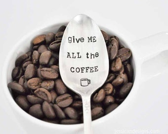 Give me ALL the Coffee - Hand Stamped Vintage teaspoon for Coffee Lovers
