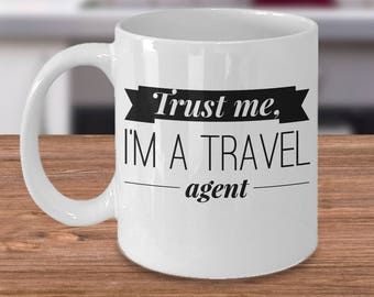 Travel Agent Gift - Travel Agent Mug - Gift For Travel Agents - Trust Me, I'm A Travel Agent - Travel Agent Coffee Cup
