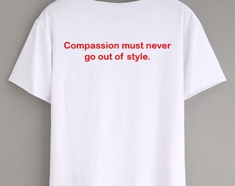 Compassion must never go out of style T-Shirt