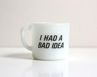 Vintage Milk Glass 'I Had a Bad Idea' Mug by Anchor Hocking