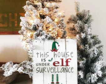 This house is under elf surveilance, wood sign, elf sign, christmas sign, farmhouse sign, christmas decor, rustic christmas sign