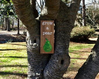 Grow a Pear - Punny Wood Sign - Funny Reclaimed Wood Sign - Rustic Home Decor - Funny Wood Sign - Reclaimed Wood Sign