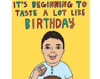 Birthday Card - It's Beginning To Taste A Lot Like Birthday