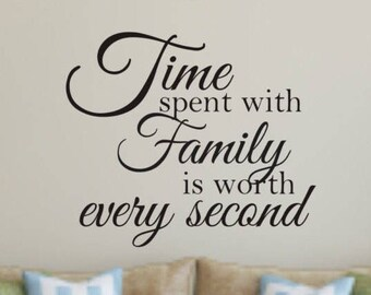 Wall  Decal Quote - Time spent with family is worth every second Wall Decal  - Vinyl Wall Decal Quote - Family Wall Decal - Family Love