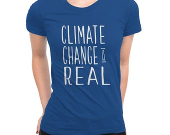 Climate Change is Real | Earth Day Shirt | Climate Change | Climate Change Shirt | Climate Change Facts | Save the Earth | Science