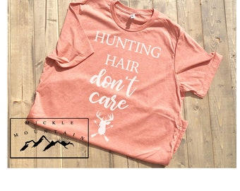 Hunting hair don't care, hunting shirt, messy hair, messy hair shirt, women hunter, huntress