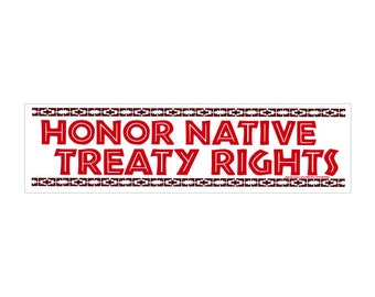 Honor Native Treaty Rights - Bumper Sticker / Decal or Magnet