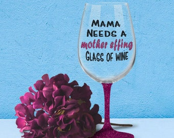 Mama Needs A Mother Effing Glass Of Wine | Wine Glass | Glittery Glass | Gift For Mom | Mom Life | Wine Lover | Vinyl Decal For Wine Glass