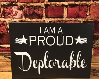 Political Humor, Political Trump Sign, I Am A Proud Deplorable Sign, Funny Political Gift, Fathers Day Gift, Gift For Politician,