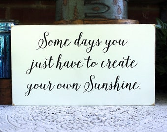Some Days Create Your Own Sunshine Wood Sign to Inspire,  Motivational Saying, Signs with Sayings, Handmade