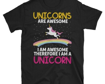 Unicorn T-Shirt - Unicorn Shirt - Unicorns Are Magical Therefore I am Magical