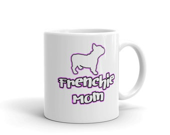 French Bulldog gift - Frenchie Mom coffee mug; perfect Mother's Day gift for frenchie mom, French bulldog lover, coffee and bulldogs,