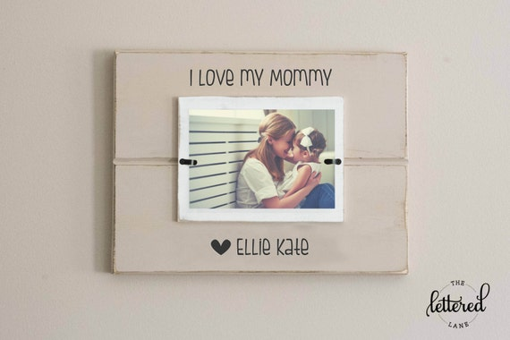 Love my mommy picture frame, personalized, mothers day photo frame ...