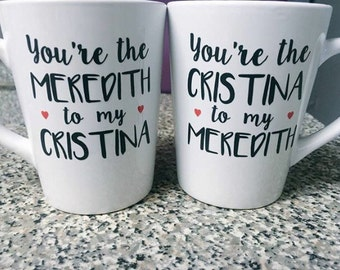 Best Friend Mugs | Greys Anatomy Mug | You're The Meredith To My Cristina | Cristina To My Meredith | Sister Gift | Bestfriend Gift