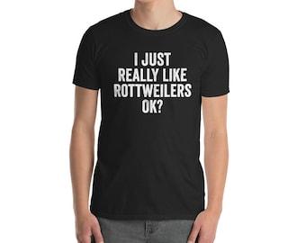 Funny Rottweiler Shirt, I Just Really Like Rottweilers, Ok T-Shirt, Cute Rottweiler Dog Gift