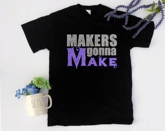 Makers gonna Make women's short sleeve t-shirt for makers