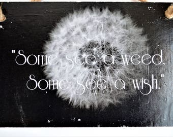 Wall Hanging: Quotable Wall Art, Photo Transfer to Wood,  Some see a weed, Some see a wish