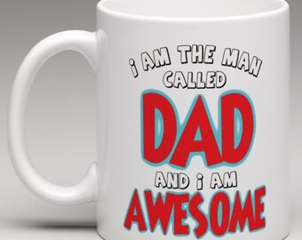 I am the Man called DAD and i am AWESOME   - Fathers Day or Birthday Novelty Mug