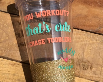You Workout I Chase Toddlers Tumbler - Mom Clear Tumbler - Moms Who Workout Tumbler - Exercise Tumbler - Chasing Toddlers